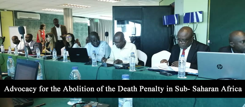 Advocacy for the Abolition of the Death Penalty in Sub- Saharan Africa